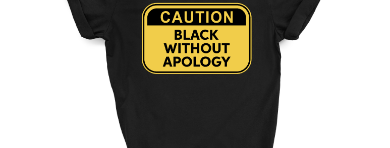 Caution: Black Without Apology