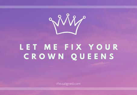 Let me Fix your Crown Queens