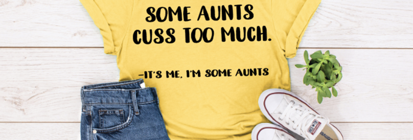 Some Aunts Cuss Too Much T-Shirt
