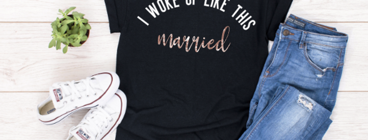 I Woke Up Like This, Married T-Shirt