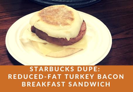 Starbucks Dupe: Reduced-Fat Turkey Bacon Breakfast Sandwich