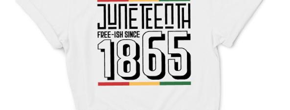 Juneteenth Since 1865 Shirt