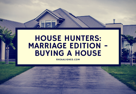 House Hunters: Marriage Edition – Buying a House