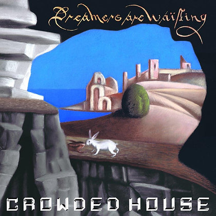 """Crowded House """"Dreamers Are Waiting"""""""
