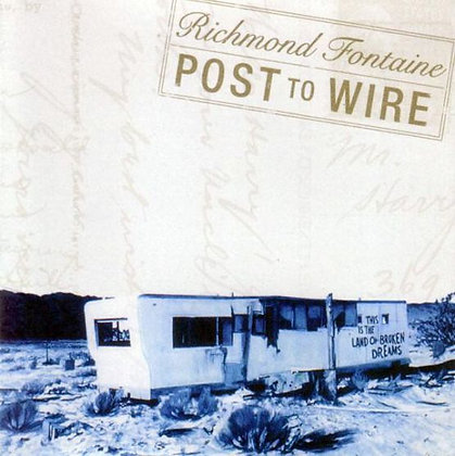 """Richmond Fontaine """"Post To Wire"""""""