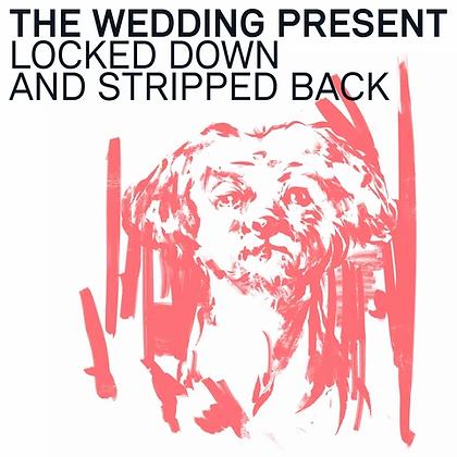 "Wedding Present ""Locked Down & Stripped Back"""
