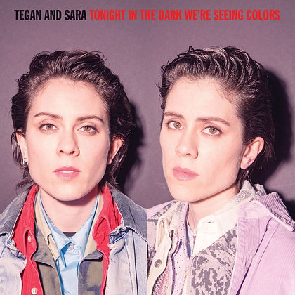 """Tegan And Sara """"Tonight In The Dark We're Seeing Colors"""""""