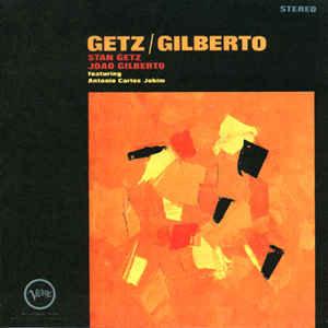 """Stan Getz & Joao Gilberto """"Getz / Gilberto"""""""