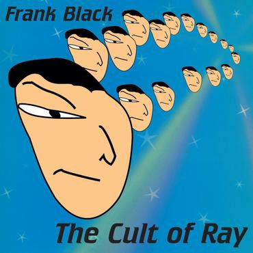 """Frank Black """"The Cult Of Ray"""""""
