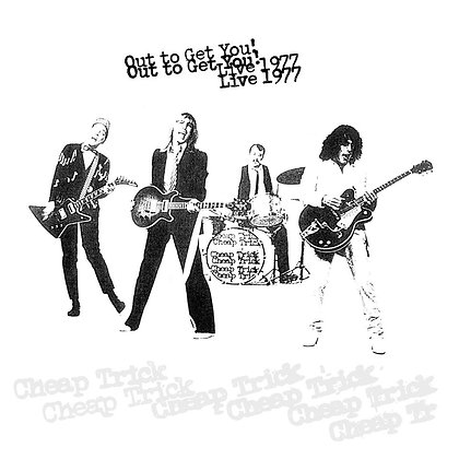 """Cheap Trick """"Out To Get You!  Live 1977!"""