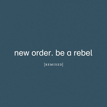 """New Order """"To Be A Rebel - Remixed"""""""