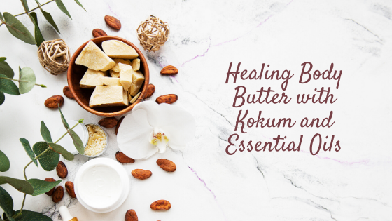 DIY Healing Body Butter with Kokum Butter