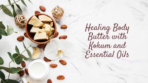DIY Healing Body Butter with Kokum Butter