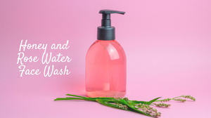 DIY Homemade Face Wash with Rose Water and Honey