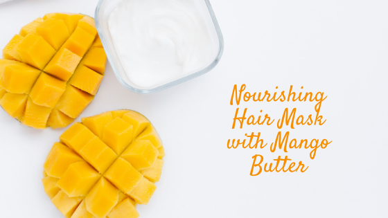 DIY Nourishing Hair Mask with Mango Butter