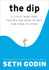 The Dip: A Little Book That Teaches You When to Quit (and When to Stick) by Seth Godin, 2007