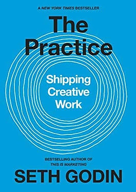 The Practice: Shipping Creative Work by Seth Godin, 2020