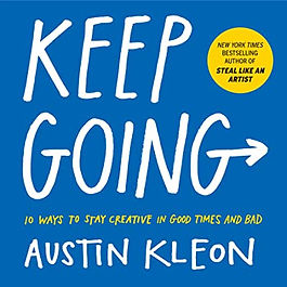 Keep Going: 10 Ways to Stay Creative in Good Times and Bad by Austin Kleon, 2019