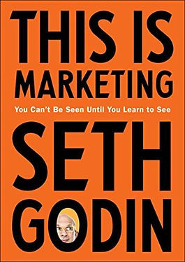 This Is Marketing: You Can't Be Seen Until You Learn to See by Seth Godin, 2018