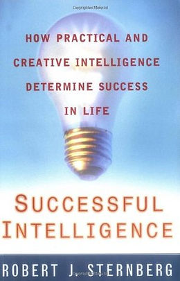 Successful Intelligence: How Practical and Creative Intelligence Determine Success in Life by Robert J. Sternberg, 1997