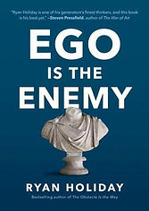 Ego Is the Enemy: The Fight to Master Our Greatest Opponent by Ryan Holiday, 2016