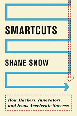 Smartcuts: How Hackers, Innovators, and Icons Accelerate Success by Shane Snow, 2016
