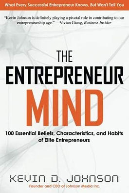 The Entrepreneur Mind: 100 Essential Beliefs, Characteristics, and Habits of Elite Entrepreneurs by Kevin D. Johnson, 2018