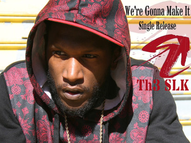 "Rap Artist: Th3 SLK ""We're Gonna Make It"""
