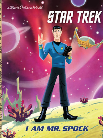 Star Trek I Am Mr Spock A Little Golden Book