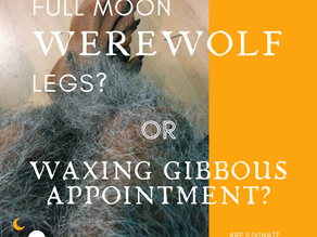 Day 21 - Full Moon Werewolf Legs? Or Waxing Gibbous Appointment?