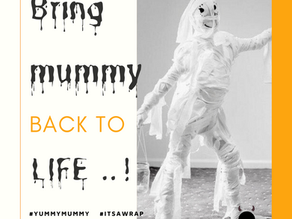 Day 18 ~ Bring Mummy back to Life ..!