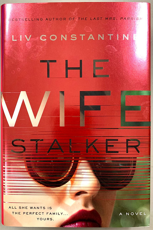 The Wife Stalker, by Liv Constantine