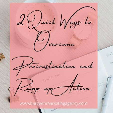2 Quick Ways to Overcome  Procrastination and Ramp up Action.