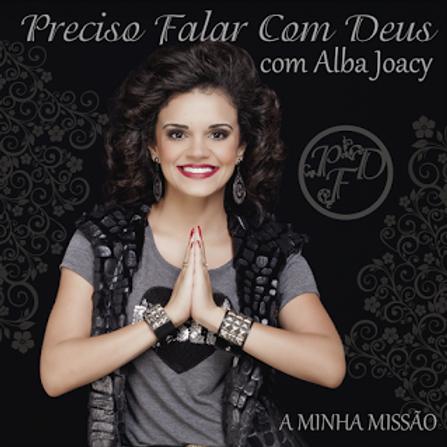 CD PRECISO FALAR COM DEUS COM ALBA JOACY A MINHA MISSÃO (2016)