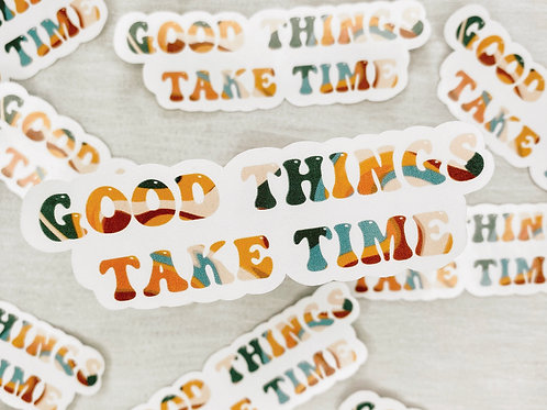"""""""Good things take time"""" Sticker"""