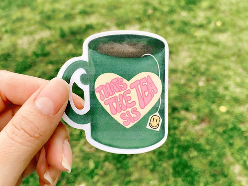 """That's the tea sis"" Sticker"
