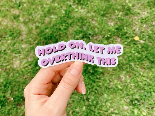 """""""Hold on, let me overthink this"""" Sticker"""