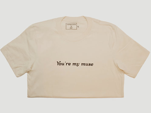 """You're my muse"" T-shirt"