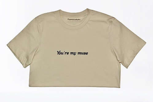 """""""You're my muse"""" T-shirt"""