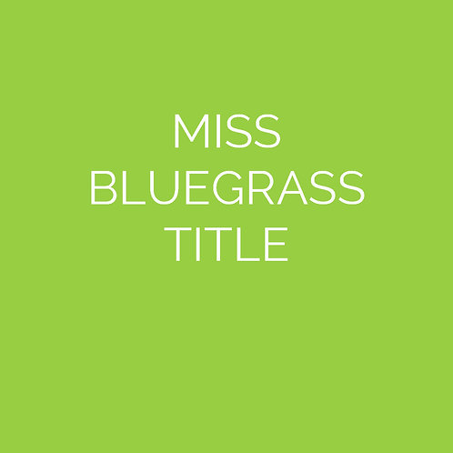 MISS BLUEGRASS OPTIONAL TITLE