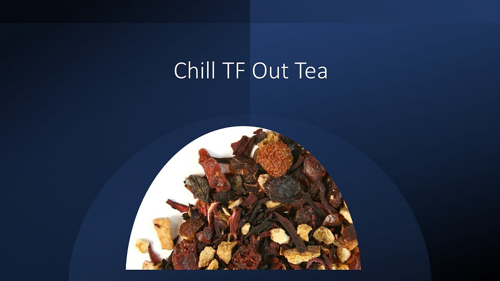 Chill TF Out Tea
