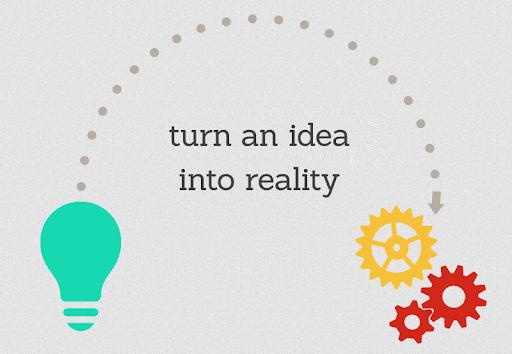 Idea into reality
