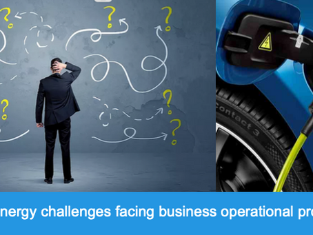 Some of the Energy Challenges facing Businesses today