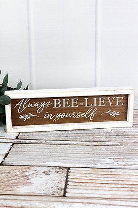 3.75 x 11.75 Always Bee-Lieve In Yourself Framed Wood Sign