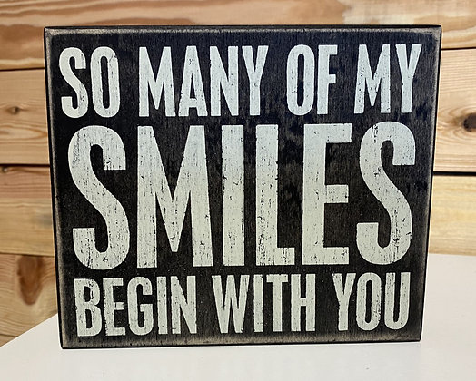 So Many Of My Smiles Begin With You Wood Box Sign