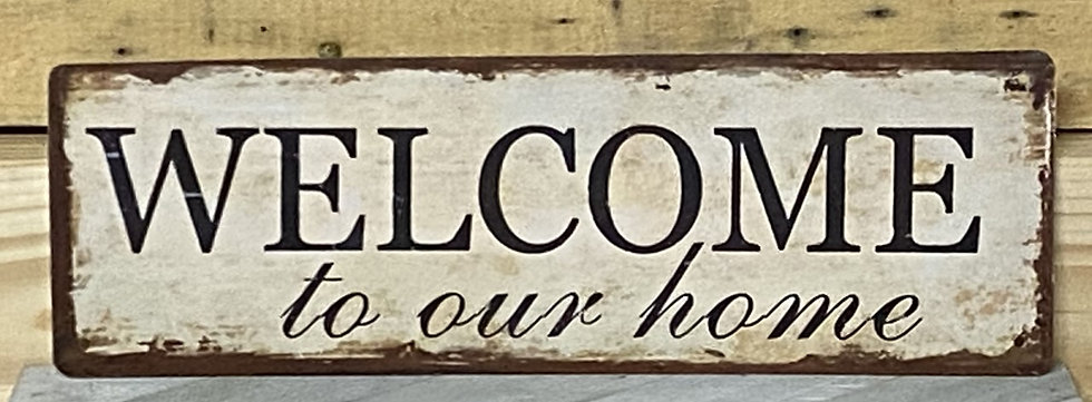 Welcome To Our Home Tin Sign