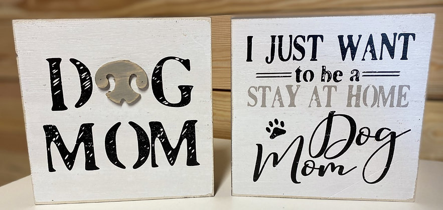Dog Mom and I Just Want To Be A Stay At Home Dog Mom Sign