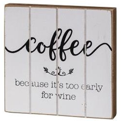 """""""Coffee Because It's Too Early For Wine"""" Block"""