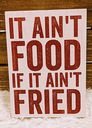 It ain't food if it ain't fried wooden box sign
