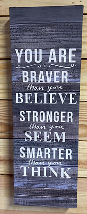 You Are Braver Than You Believe Canvas Sign